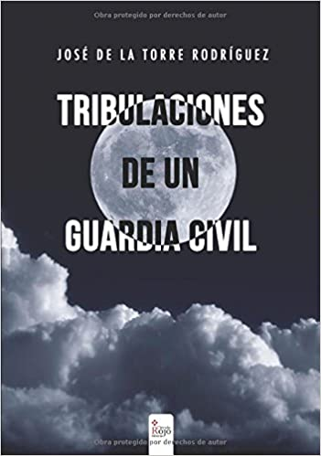 Tribulaciones de un Guardia Civil (Spanish Edition): José de ...