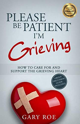 Please Be Patient, I'm Grieving: How to Care For and Support the Grieving Heart (Good Grief Series) (Help With Grieving The Loss Of A Mother)