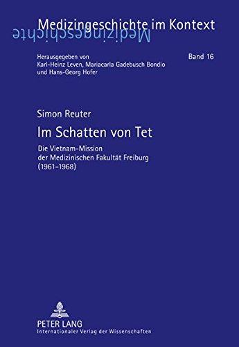 Im Schatten von Tet: Die Vietnam-Mission der Medizinischen Fakultät Freiburg (1961-1968) (Medizingeschichte im Kontext) (German Edition) by Peter Lang GmbH, Internationaler Verlag der Wissenschaften