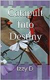 Catapult Into Destiny (Destiny series Book 1)