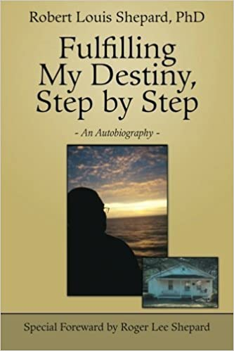 Fulfilling My Destiny, Step by Step: - An Autobiography - by Robert Louis Shepard (2013)