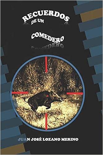 Recuerdos De Un Comedero por Juan José Lozano Merino epub