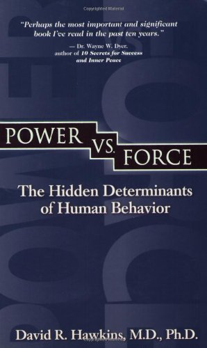 Power vs. Force: The Hidden Determinants of Human Behavior - Book #1 of the Power vs. Force