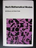 Man's Mathematical Models : Fundamental Concepts for the Non-Mathematician, Williams, Bill R. and Crotts, Gwen, 0882291106