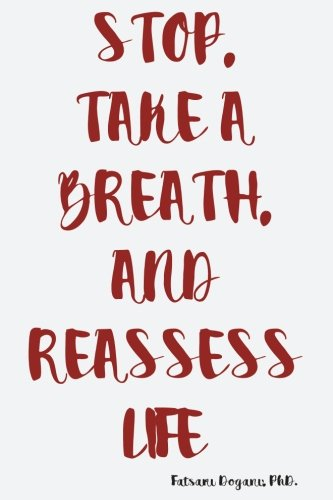 Stop, Take a Breath, and Reassess Life