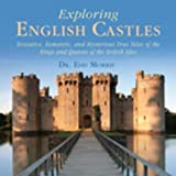 Exploring English Castles: Evocative, Romantic, and Mysterious True Tales of the Kings and Queens of the British Isles