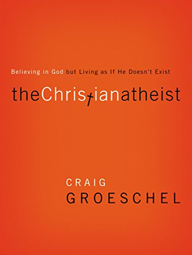 The Christian Atheist: Believing in God but Living As If He Doesn't Exist ()