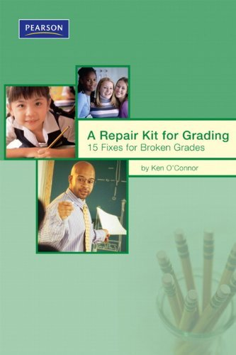 A Repair Kit for Grading: Fifteen Fixes for Broken Grades (Assessment Training Institute, Inc.) by Ken O'Connor (2007-05-11)