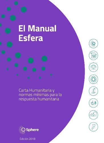 El Manual Esfera: Carta Humanitaria Y Normas Minimas Para La Respuesta Humanitaria