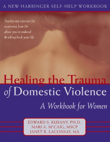Healing the Trauma of Domestic Violence: A Workbook for Women (New Harbinger Self-Help Workbook)