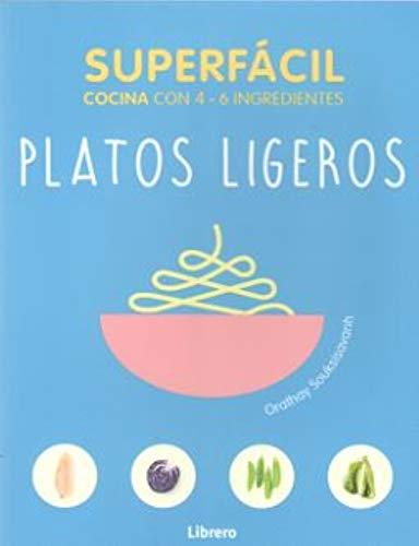 SUPERFACIL PLATOS LIGEROS: COCINA CON 3-6 INGREDIENTES por ORATHAY SU, SOUKSISAVANH