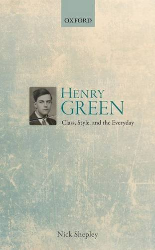 Download Henry Green: Class, Style, and the Everyday PDF