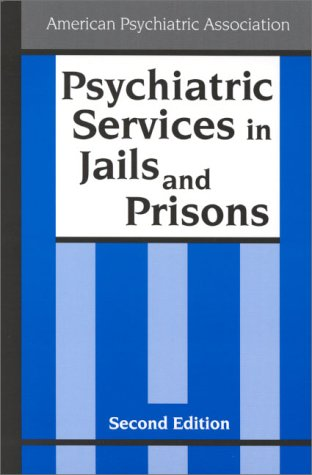 Psychiatric Services in Jails and Prisons: A Task Force Report of the American Psychiatric Association