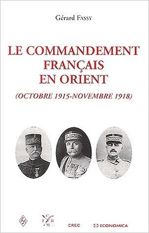 En ligne téléchargement Le commandement français en Orient (Octobre 1915 - Novembre 1918) pdf ebook