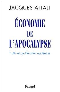 Economie de l'apocalypse. Trafic et prolifération nucléaires par Attali