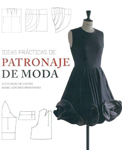 Descargar Libro Ideas Prácticas De Patronaje De Moda Lucía Mors De Castro