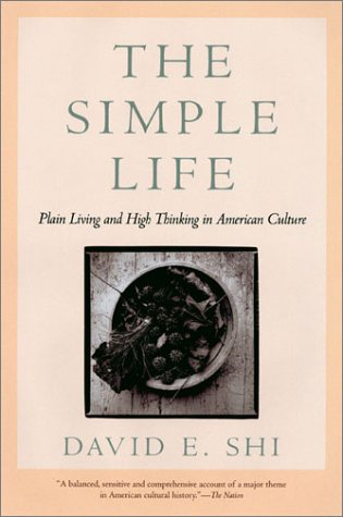 The Simple Life: Plain Living and High Thinking in American Culture