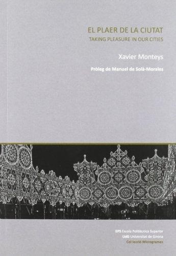 Descargar Libro El Plaer De La Ciutat - Taking Pleasure In Our Cities Xavier Monteys Roig