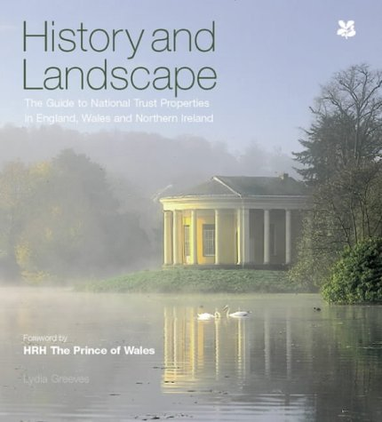 History and Landscape Guide to Nt: The Guide to National Trust Properties in England, Wales and Northern Ireland Lydia Greeves