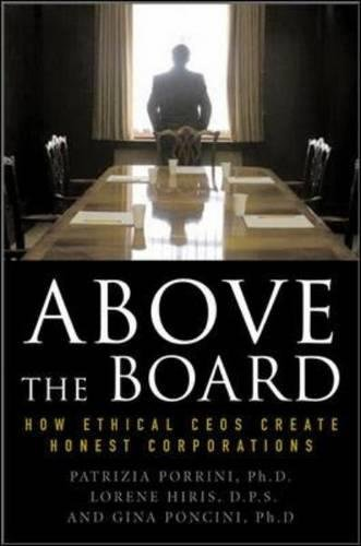 Read Online Above the Board: How Ethical CEOs Create Honest Corporations pdf epub