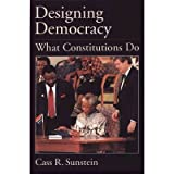 [ DESIGNING DEMOCRACY: WHAT CONSTITUTIONS DO ] Designing Democracy: What Constitutions Do By Sunstein, Cass R ( Author ) Sep-2001 [ Hardcover ]
