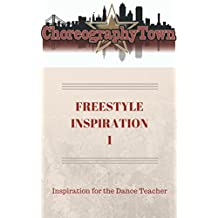 FREESTYLE INSPIRATION 1: Inspiration for the Dance Teacher (ChoreographyTown Book 7)