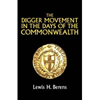 The Digger Movement in the Days of the Commonwealth: As Revealed in the Writings of Gerrard Winstanley, the Digger, Mystic and Rationalist, Communist and Social Reformer