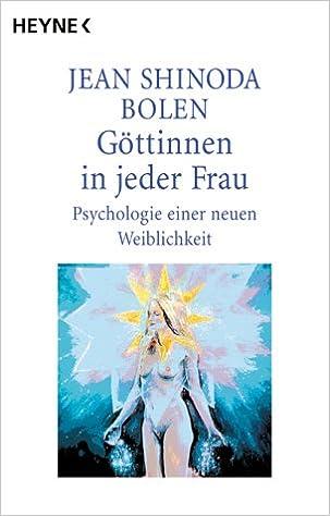 Göttinnen in jeder Frau. Psychologie einer neuen Weiblichkeit ...