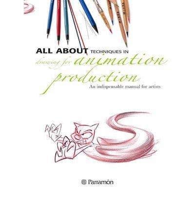 All About Techniques in Drawing for Animation Production: An Indispensable Manual for Artists (Paperback) - Common