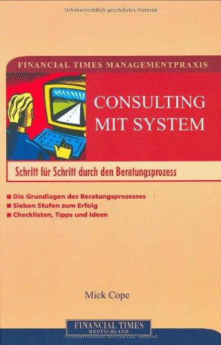 Financial Times Managementpraxis: Consulting. Schritt für Schritt durch den Beratungsprozess.