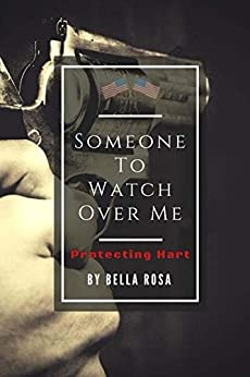 Someone to Watch Over Me: Protecting  Hart by [Rosa, Bella]