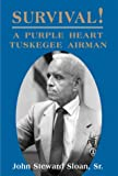 Survival! A Purple Heart Tuskegee Airman, John Steward Sloan, 1582440824