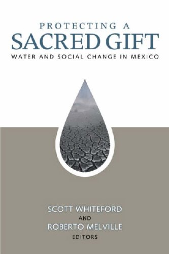 Read Online Protecting a Sacred Gift: Water and Social Change in Mexico (U.S.-Mexico Contemporary Perspectives Series, 19) PDF