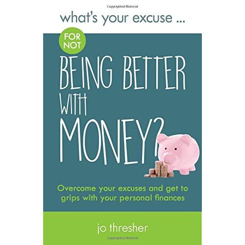 What's Your Excuse for Not Being Better with Money?: Overcome Your Excuses and Get To Grips With Your Personal Finances