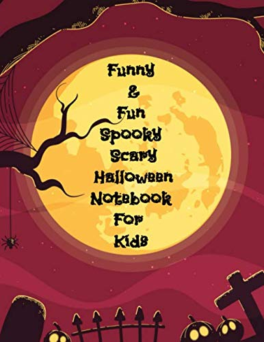 Funny & Fun Spooky Scary Halloween Notebook For Kids: The Perfect Happy Trick or Treat Gift Idea For Children, Gifts,Novelty, Stocking Stuffer Ideas, 8.5x11College Ruled, White Paper, Glossy ()
