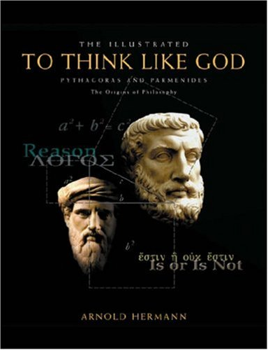 The Illustrated To Think Like God: Pythagoras and Parmenides, The Origins of Philosophy