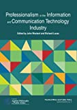 img - for Professionalism in the Information and Communication Technology Industry (Centre for Applied Philosophy and Public Ethics) book / textbook / text book