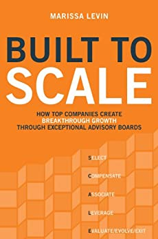 Built to Scale: How Top Companies Create Breakthrough Growth through Exceptional Advisory Boards by [Levin, Marissa]