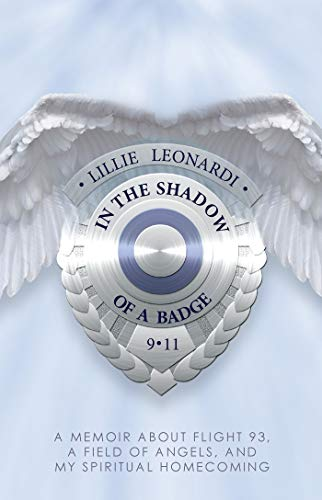 (In The Shadow Of a Badge: A Memoir about Flight 93, a Field of Angels, and My Spiritual Homecoming)