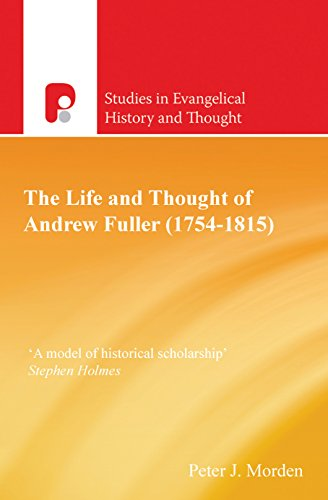 The Life and Thought of Andrew Fuller (1754-1815) (Studies in Evangelical History and Thought)