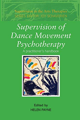 Supervision of Dance Movement Psychotherapy (Supervision in the Arts Therapies)