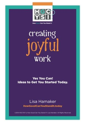 Creating Joyful Work: Yes You Can! Ideas to Get You Started Today. pdf epub
