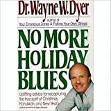No More Holiday Blues, Wayne W. Dyer, 0061091472