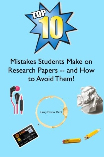 The Top Ten Mistakes Students Make on Research Papers -- and How to Avoid Them! pdf epub