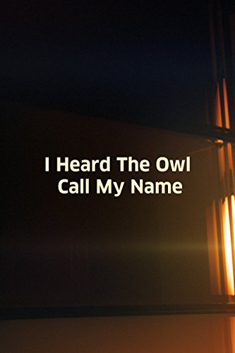 """essay i heard the owl call my name English i: i heard the owl call my name review main characters: 1 mark brian – anglican vicar sent to kingcome to learn """"enough of the meaning of life"""" to be ready to die in spirit."""
