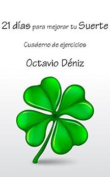 21 días para mejorar tu suerte: Cuaderno de ejercicios (Spanish Edition) by [Deniz, Octavio]