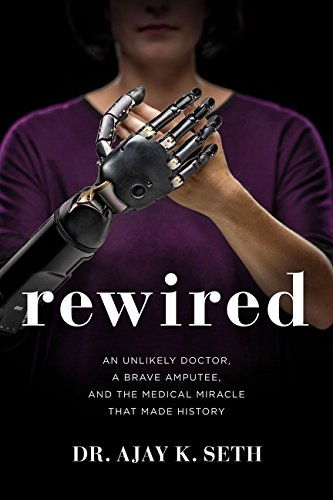 Rewired: An Unlikely Doctor, a Brave Amputee, and the Medical Miracle That Made History (Best Flash Games Ever Made)