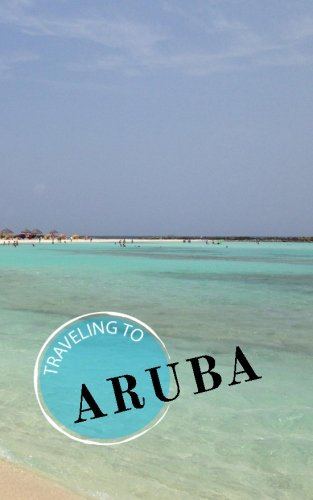 Traveling To Aruba: Blank Travel Journal, 5 x 8, 108 Lined Pages (Travel Planner & Organizer)