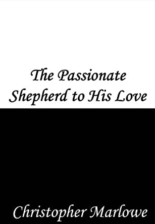 poem the passionate shepherd to his love