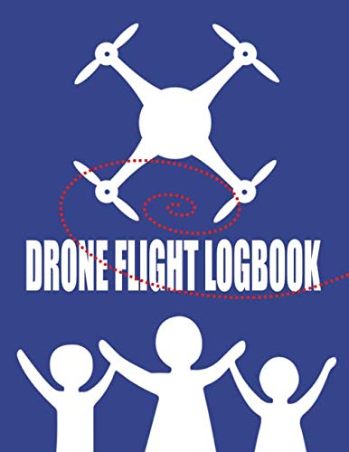 "Drone Flight Logbook: For Kids And Beginners To Log 100 Flights - Includes Pre-Flight Checklist, Maintenance Log And Safety Tips - 8.5"" x 11"""